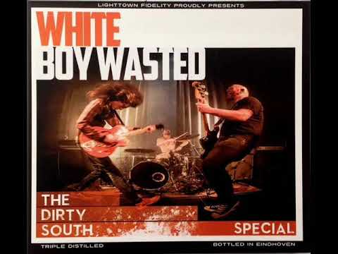 White Boy Wasted - The Dirty South Special (Full Album)