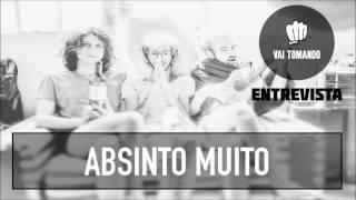 Absinto Muito | Entrevista | Vai Tomando