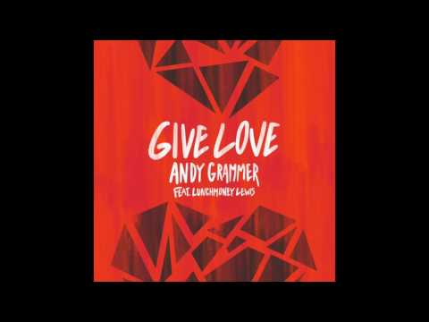 Andy Grammer - Give Love feat. LunchMoney Lewis (Official Audio)