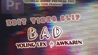"Download Video Tutorial Premiere CS - Mengedit ala Video Clip ""BAD YOUNG LEX ft AWKARIN"" MP3 3GP MP4"