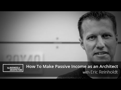 How To Make Passive Income as an Architect with Eric Reinholdt