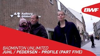 Badminton Unlimited 2020 | Juhl / Pedersen - PROFILE (PART FIVE) | BWF 2020