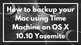How to backup your Mac using Time Machine on OS X 10.10 Yosemite