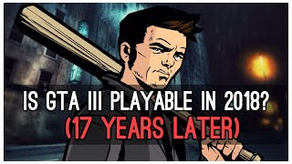 Is GTA III Playable in 2018? | Gameplay Analysis (GTA 3 Review PS4 | Part 1)