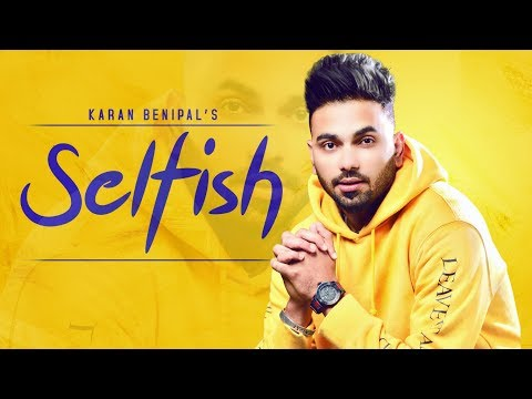 Karan Benipal: Selfish (Full Song) Happy Raikoti | Jinxy | Latest Punjabi Songs 2018