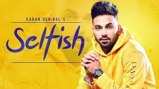 Presenting latest punjabi song Selfish sung by Karan Benipal. The m...