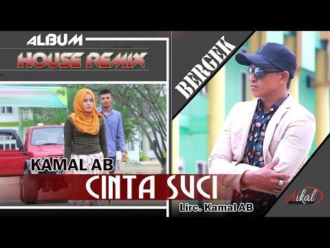 KAMAL - CINTA SUCI ( Albmum Remix House Bergek Gini - Gitu )