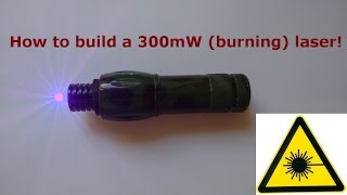 How to build a 300mW (burning) laser! (for 10€)