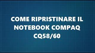 come ripristinare il notebook compaq cq58 60