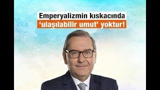 Ardan ZENTÜRK : Emperyalizmin kıskacında 'ulaşılabilir umut' yoktur!