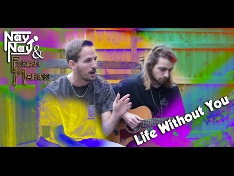 Nay Nay & Bryan Mahon - Life Without You (Ft. Eric Stanley) [Video]