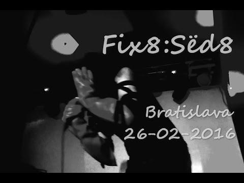 [FULL]  Fïx8:Sëd8 Live @ Bratislava, Slovakia / 26.02.2016