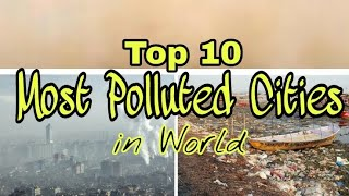 Top 10 Most Polluted Cities in World 2018 | Top 10 Most Polluted Cities | Pollution |