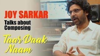 Video Joy Sarkar talks about composing Taar Daak Naam | Releasing 18th December 2017 download MP3, 3GP, MP4, WEBM, AVI, FLV Mei 2018