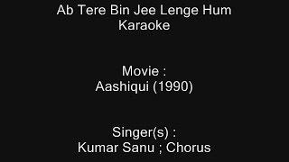 Ab Tere Bin Jee Lenge Hum - Karaoke - Aashiqui (1990) - Kumar Sanu