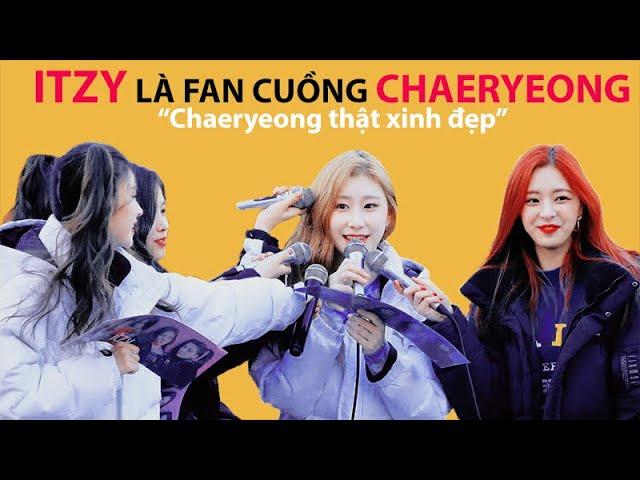 [JuwuLia] Itzy là hội cuồng Chaeryeong (ITZY really love Chaeryeong)