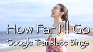 google translate sings how far ill go from moana parody