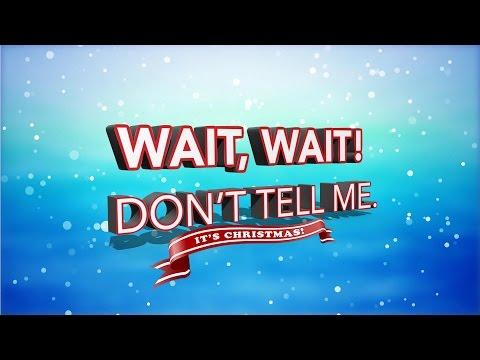 Wait, Wait! Don't Tell Me. It's Christmas!