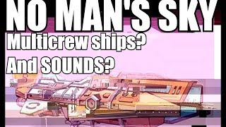 No Man's Sky Possible Multicrew ships, and possible sounds!