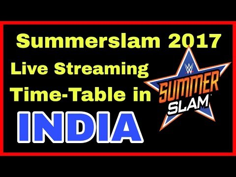 Summerslam 2017 Live Streaming and Time Table in India|| WWE NEWS HINDI||
