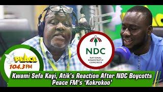 Kwami Sefa Kayi, Atik's Reaction After NDC Boycotts Peace FM's 'Kokrokoo'