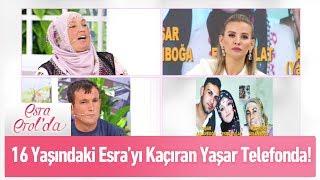 16 yaşındaki Esra'yı kaçıran Yaşar telefon hattında - Esra Erol'da 14 Ekim 2019