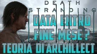 Death Stranding | TEORIA DI ARCHILLECT | DATA Entro FINE MESE?