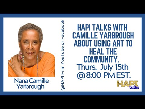 HAPI Talks with Nana Camille Yarbrough about using the Arts to HEAL our Communities.
