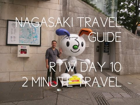 NAGASAKI TRAVEL GUIDE - RTW Day 10 REDUX