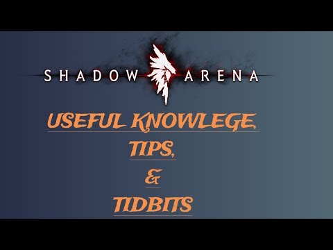 SHADOW ARENA: USEFUL KNOWLEDGE, TIPS,  AND TIDBITS