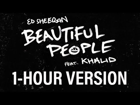 Ed Sheeran - Beautiful People (feat. Khalid) [1- HOUR VERSION]