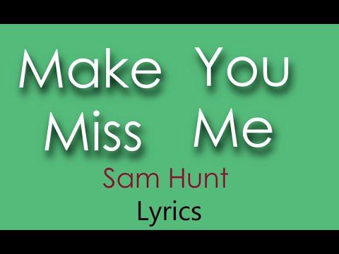 Make You Miss Me | Sam Hunt | Lyrics On Screen! | HD