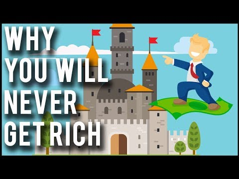 Here Is Why You Will Never Get Rich!!!