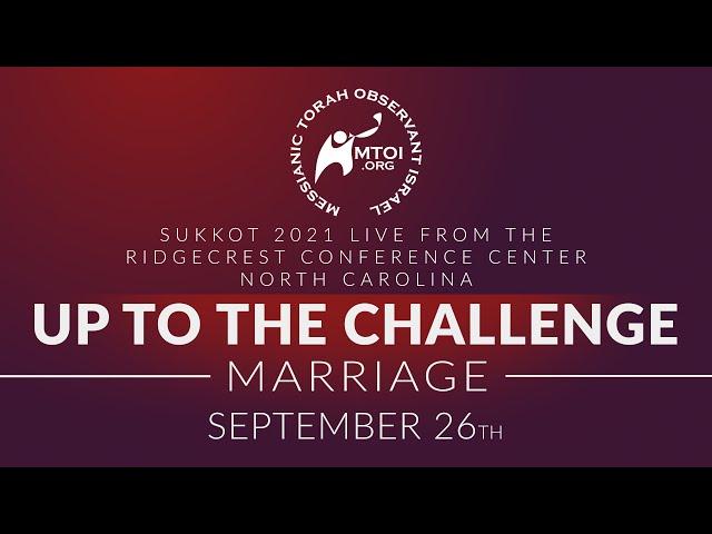 Sukkot 2021   Up to the Challenge - Marriage   Rabbi Steve Berkson   9-26-2021