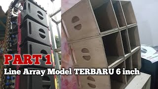 PART 1 || Line Array Model TERBARU ( 6 INCH DOUBLE + TWEETER )