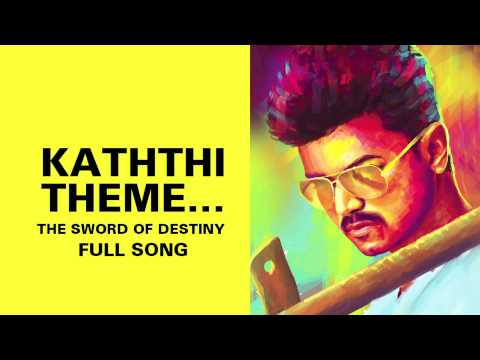 Kaththi Theme…the Sword Of Destiny Full Audio
