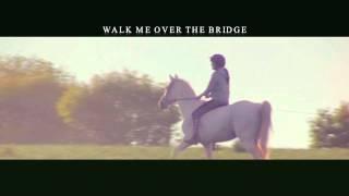 walk me over the bridge my darling