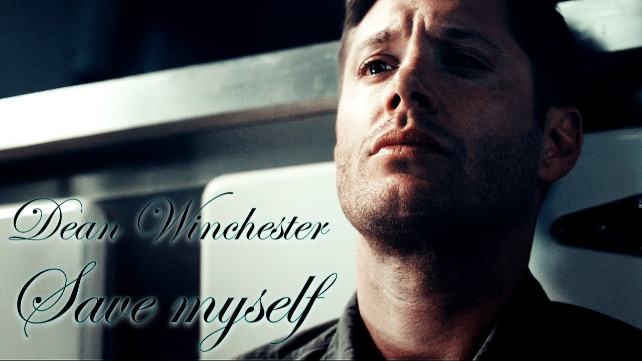 Dean Winchester -  Save myself(Song/Video Request)