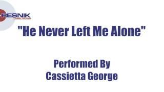 Cassietta George- He Never Left Me Alone