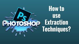 How to REMOVE Background in Photoshop CC: Extraction Techniques  Tutorial