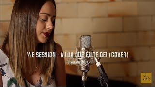 We Session - A lua que eu te dei (cover de Ivete Sangalo) - Girafa Session
