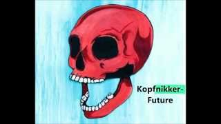 Kopfnikker- Future (Gaiser`s oolooloo edit)