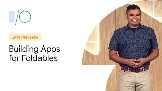 Build Apps for Foldable, Multi-Display, and Large-Screen Devices (Google I/O'19)
