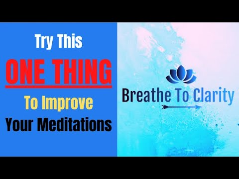 Try This One Thing To Improve Your Meditations