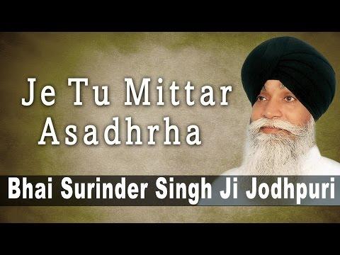 Bhai Surinder Singh Ji Jodhpuri - Je Tu Mittar Asadhrha - Anandmayee Atamras Kirtan Darbar