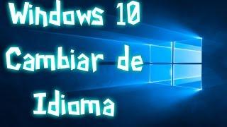 ★ Windows 10 │ Cambiar de Idioma – Poner en Español de forma COMPLETA