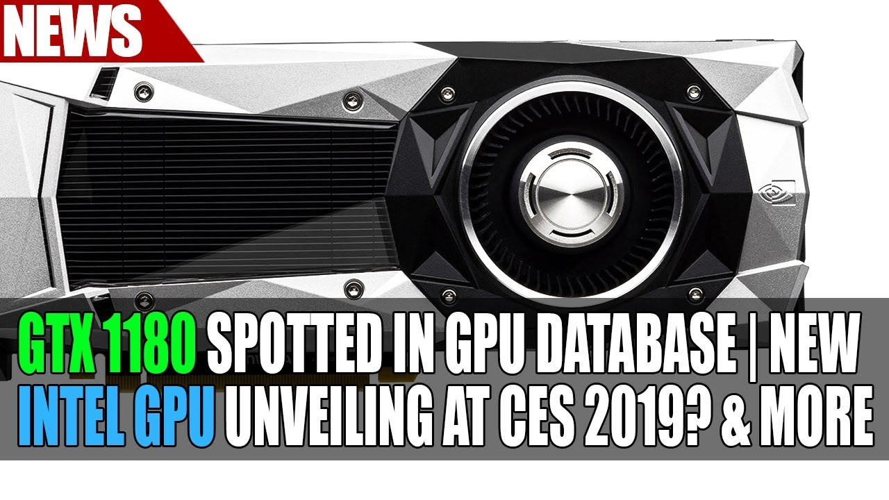 Nvidia GTX 1180 Spotted in GPU Database | New Intel GPU Unveiling at CES  2019 & More