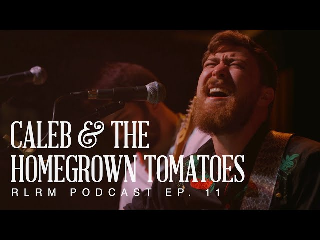 Caleb & The Homegrown Tomatoes - RLRM Podcast Ep. 11