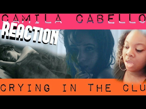 CAMILA CABELLO-CRYING IN THE CLUB OFFICIAL VIDEO (REACTION) Re-upload