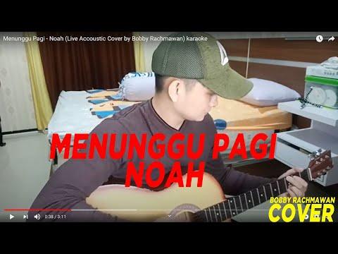 Menunggu Pagi - Noah (Live Accoustic Cover By Bobby Rachmawan) Karaoke
